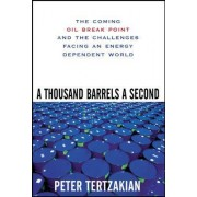 A Thousand Barrels a Second: The Coming Oil Break Point and the Challenges Facing an Energy Dependent World by Peter Tertzakian