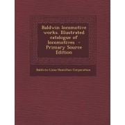 Baldwin Locomotive Works. Illustrated Catalogue of Locomotives by Baldwin-Lima-Hamilton Corporation
