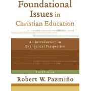 Foundational Issues in Christian Education by Robert W. Pazmino