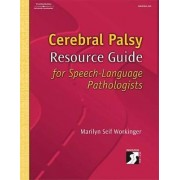 Cerebral Palsy Resource Guide for Speech-Language Pathologists by Marilyn Seif Workinger