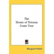 The House of Dreams Come True by Margaret Pedler