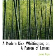 A Modern Dick Whittington; Or, a Patron of Letters by James Payn