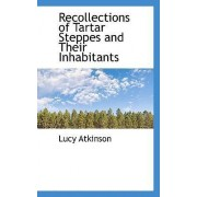 Recollections of Tartar Steppes and Their Inhabitants by Lucy Atkinson