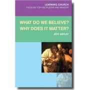 What Do We Believe? Why Does It Matter? by Jeff Astley