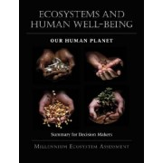 Ecosystems and Human Well-Being: Our Human Planet by Millennium Ecosystem Assessment