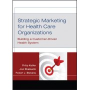 Strategic Marketing for Health Care Organizations by Philip Kotler
