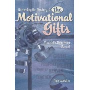 Unraveling the Mystery of the Motivational Gifts by Rick Walston
