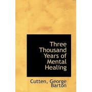 Three Thousand Years of Mental Healing by Cutten George Barton