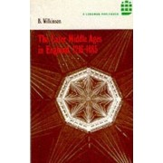 The Later Middle Ages in England, 1216-1485 by Bertie Wilkinson