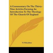 A Commentary on the Thirty-Nine Articles Forming an Introduction to the Theology of the Church of England by T P Boultbee