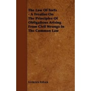 The Law Of Torts - A Treatise On The Principles Of Obligations Arising From Civil Wrongs In The Common Law by Sir Frederick Pollock