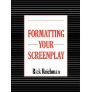 Formatting Your Screenplay by Rick Reichman