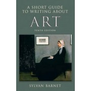 A Short Guide to Writing About Art by Sylvan Barnet