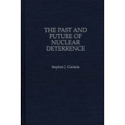 The Past and Future of Nuclear Deterrence by Stephen J. Cimbala