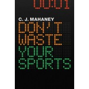 Don't Waste Your Sports by C. J. Mahaney