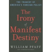 The Irony of Manifest Destiny by William Pfaff