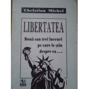 Libertatea Doua Sau Trei Lucruri Pe Care Le Stiu Despre Ea - Christian Michel