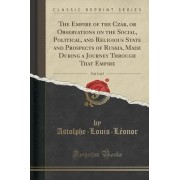The Empire of the Czar, or Observations on the Social, Political, and Religious State and Prospects of Russia, Made During a Journey Through That Empire, Vol. 3 of 3 (Classic Reprint) by Astolphe-Louis-L Astolphe-Louis-L
