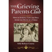 The Grieving Parents Club: How to Survive, Cope and Heal After the Death of a Child