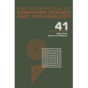 Encyclopedia of Computer Science and Technology: Application of Bayesan Belief Networks to Highway Construction to Virtual Reality Software and Technology Volume 41, Supplement 26 by Allen Kent