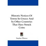 Historic Notices of Towns in Greece and in Other Countries That Have Struck Coins by Stephen Weston