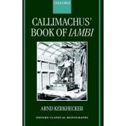 Callimachus' Book of Iambi by Tutor in Classics and Deputy Dean of Degrees Arnd Kerkhecker