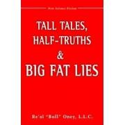Tall Tales, Half-Truths, and Big Fat Lies! by L.L.C. Re'Al Bull Oney
