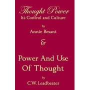 Thought Power Its Control and Culture & Power and Use of Thought by Annie Wood Besant