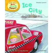 Oxford Reading Tree Read with Biff, Chip, and Kipper: Phonics: Level 6: Ice City by Roderick Hunt