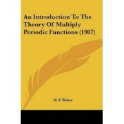 An Introduction to the Theory of Multiply Periodic Functions (1907) by Henry Frederick Baker