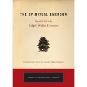 The Spiritual Emerson: Essential Works by Ralph Waldo Emerson