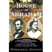 House of Abraham by Amanda and Greg Gregory Professor of the Civil War Era Stephen Berry