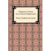 Dangerous Liaisons (Les Liaisons Dangereuses) by Pierre Choderlos de Laclos