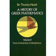 History of Greek Mathematics: From Aristarchus to Diophantus: From Aristarchus to Diophantus v. 2 by Sir Thomas L. Heath