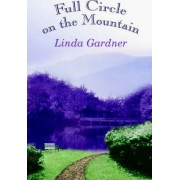Full Circle on the Mountain by Linda Gardner