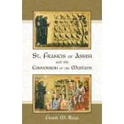 St. Francis of Assisi and the Conversion of the Muslims by Frank M Rega