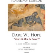 Dare We Hope That All Men be Saved by Hans Urs Von Balthasar