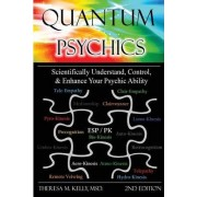 Quantum Psychics - Scientifically Understand, Control and Enhance Your Psychic Ability by Dr. Theresa M. Kelly