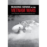Making Sense of the Vietnam Wars by Mark Philip Bradley