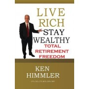 Live Rich Stay Wealthy - Total Retirement Freedom: Don't Work Your Entire Life for Money, Learn How to Get Money to Work for You for Total Financial F