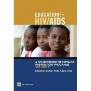 A Sourcebook of HIV / AIDS Prevention Programs: Education Sector-wide Approaches Volume 2 by Alexandria Valerio