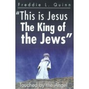 This is Jesus the King of the Jews by Freddie L Quinn