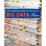 Data Warehousing in the Age of Big Data by Krish Krishnan