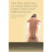 The Rise and Fall of High Fructose Corn Syrup and Fibromyalgia by Janice Lorigan