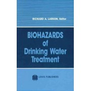 Biohazards of Drinking Water Treatment by Richard A. Larson