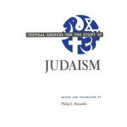 Textual Sources for the Study of Judaism by Philip S. Alexander