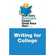What Every Multilingual Student Should Know About Writing for College by Jonathan Hall