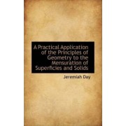 A Practical Application of the Principles of Geometry to the Mensuration of Superficies and Solids by Jeremiah Day