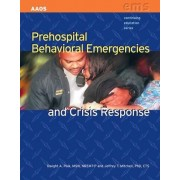 Prehospital Behavioral Emergencies and Crisis Response by American Academy of Orthopaedic Surgeons (Aaos)