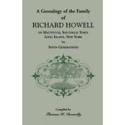 A Genealogy of the Family of Richard Howell of Mattituck, Southold Town, Long Island, New York to Seven Generations by Thomas H Donnelly